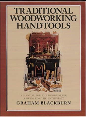 Traditional Woodworking Handtools by Graham Blackburn